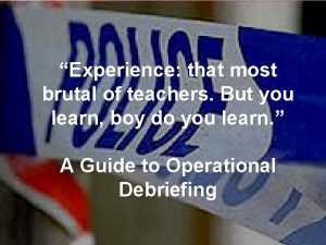 Experience that most brutal of teachers But you