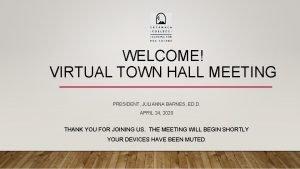 WELCOME VIRTUAL TOWN HALL MEETING PRESIDENT JULIANNA BARNES