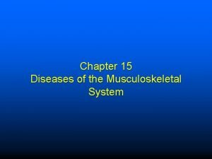 Chapter 15 Diseases of the Musculoskeletal System Structure