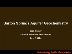 Barton Springs Aquifer Geochemistry Brad Garner Jackson School