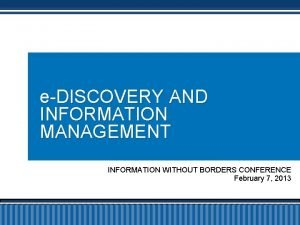 eDISCOVERY AND INFORMATION MANAGEMENT INFORMATION WITHOUT BORDERS CONFERENCE