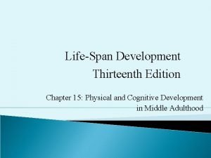 LifeSpan Development Thirteenth Edition Chapter 15 Physical and