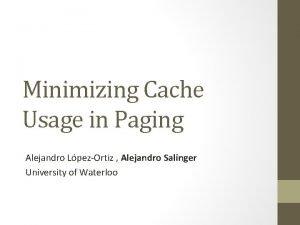 Minimizing Cache Usage in Paging Alejandro LpezOrtiz Alejandro