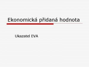 Ekonomick pidan hodnota Ukazatel EVA Ekonomick pidan hodnota