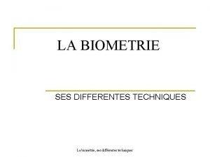 LA BIOMETRIE SES DIFFERENTES TECHNIQUES La biomtrie ses