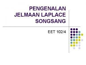 PENGENALAN JELMAAN LAPLACE SONGSANG EET 1024 Jelmaan Laplace