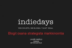 Blogit osana strategista markkinointia LAURI HARJU OSAKAS MYYNTIJOHTAJA