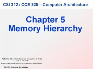 CSI 312 CCE 325 Computer Architecture Chapter 5