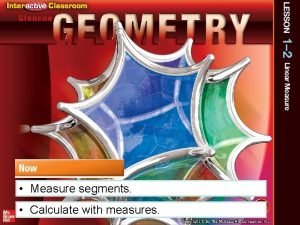 Measure segments Calculate with measures Content Standards G