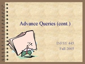 Advance Queries cont INFSY 445 Fall 2005 Outer