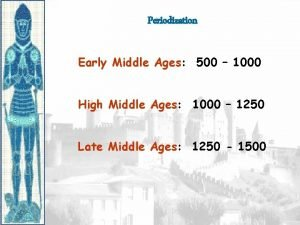 Periodization Early Middle Ages 500 1000 High Middle