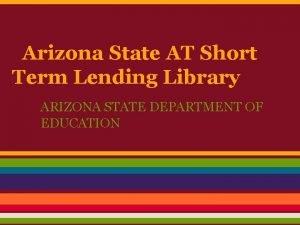 Arizona State AT Short Term Lending Library ARIZONA