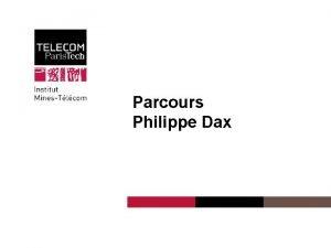 Parcours Philippe Dax Institut MinesTlcom Parcours n Ingnieur