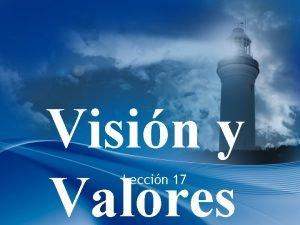 Visin y Valores Leccin 17 Creando Una Visin