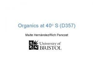 Organics at 40 o S D 357 Maite