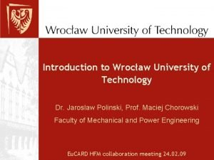 Introduction to Wrocaw University of Technology Dr Jaroslaw