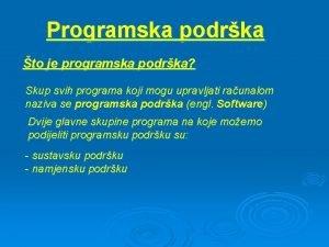 Programska podrka to je programska podrka Skup svih