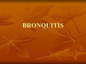 BRONQUITIS n n BRONQUITIS AGUDA La inflamacin aguda