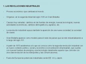 1 LAS REVOLUCIONES INDUSTRIALES Proceso econmico que cambiar