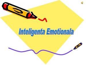 Ce este inteligenta emotionala Inteligena emoional este capacitatea