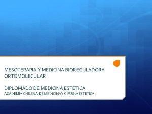 MESOTERAPIA Y MEDICINA BIOREGULADORA ORTOMOLECULAR DIPLOMADO DE MEDICINA