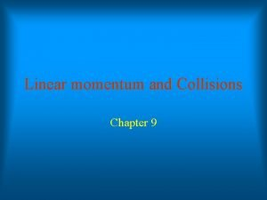 Linear momentum and Collisions Chapter 9 Center of