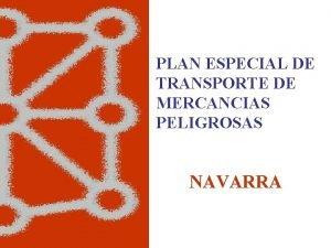PLAN ESPECIAL DE TRANSPORTE DE MERCANCIAS PELIGROSAS NAVARRA