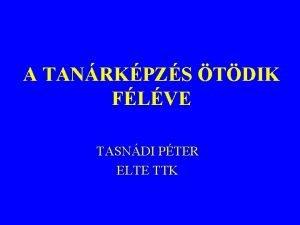 A TANRKPZS TDIK FLVE TASNDI PTER ELTE TTK