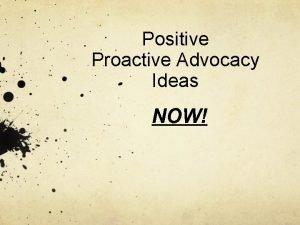 Positive Proactive Advocacy Ideas NOW Positive Pro Advocacy
