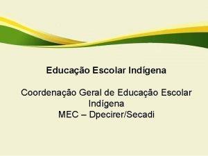 Educao Escolar Indgena Coordenao Geral de Educao Escolar