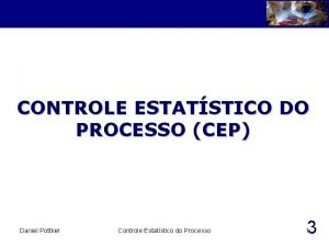 CONTROLE ESTATSTICO DO PROCESSO CEP Daniel Pottker Controle