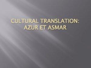 CULTURAL TRANSLATION AZUR ET ASMAR Michel Ocelot His