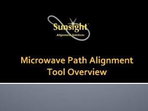 Microwave Path Alignment Tool Overview Microwave Path Alignment