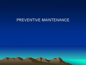 PREVENTIVE MAINTENANCE PREVENTIVE MAINTENANCE Does your system have