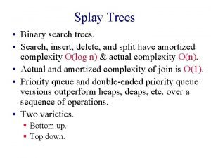 Splay Trees Binary search trees Search insert delete