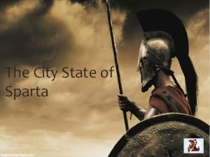 The City State of Sparta Sparta Leading city