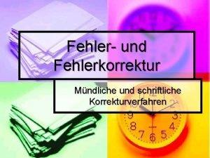 Fehler und Fehlerkorrektur Mndliche und schriftliche Korrekturverfahren WAS