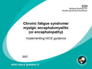 Chronic fatigue syndrome myalgic encephalomyelitis or encephalopathy Implementing