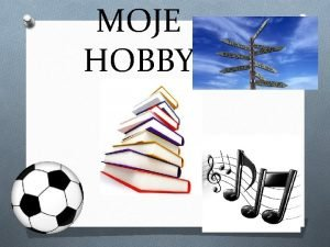 MOJE HOBBY Mam wiele zainteresowa Sztuka Podrowanie Czytanie