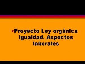 Proyecto Ley orgnica igualdad Aspectos laborales CONCEPTOS BSICOS
