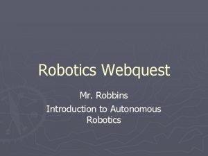Robotics Webquest Mr Robbins Introduction to Autonomous Robotics