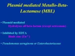 Plasmid mediated MetalloBeta Lactamase MBL Plasmid mediated Hydrolyses