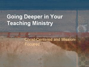 Going Deeper in Your Teaching Ministry ChristCentered and