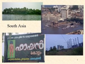 South Asia 1 MAJOR GEOGRAPHIC QUALITIES OF SOUTH