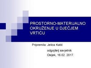 PROSTORNOMATERIJALNO OKRUENJE U DJEJEM VRTIU Pripremila Jelica Kati