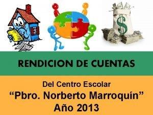 RENDICION DE CUENTAS Del Centro Escolar Pbro Norberto