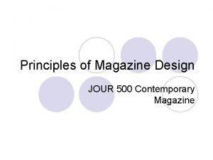 Principles of Magazine Design JOUR 500 Contemporary Magazine