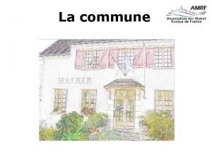 La commune La France est une Rpublique dcentralise