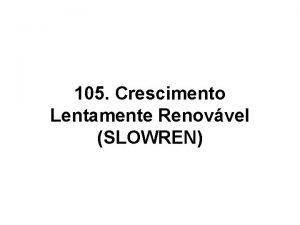 105 Crescimento Lentamente Renovvel SLOWREN O minimodelo para