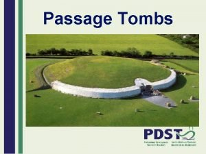 Passage Tombs Passage Tombs These are Irelands largest